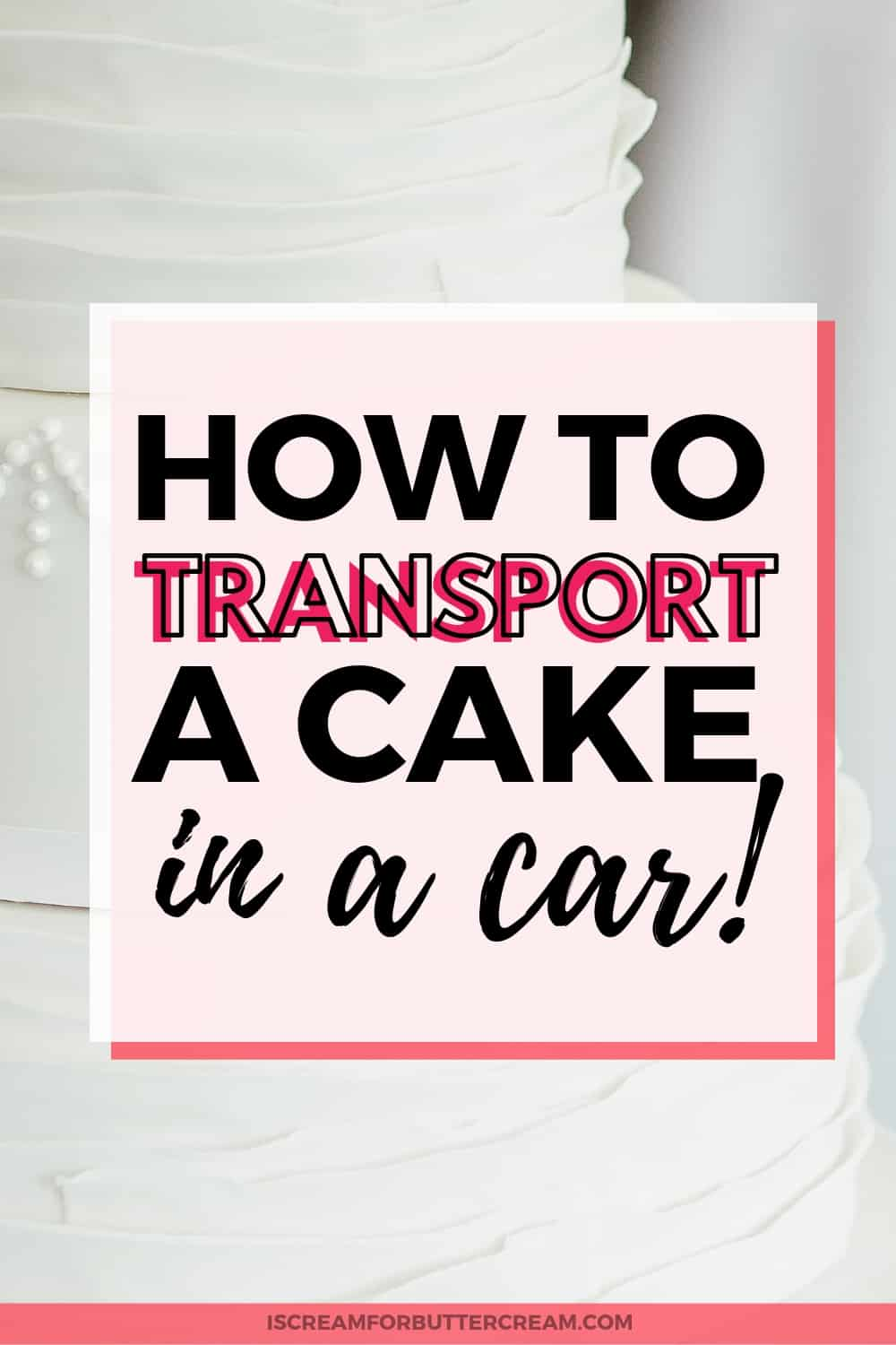 How to Transport a Cake in a Car New Pin Graphic 2