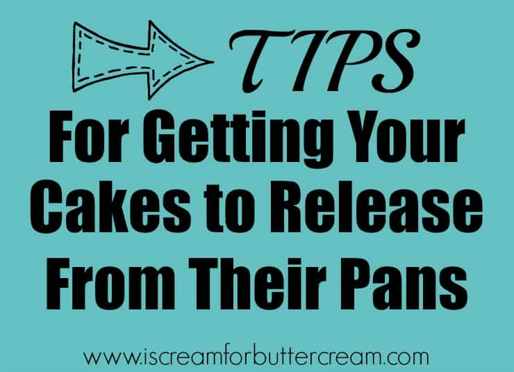 tips for getting your cakes to release from pans