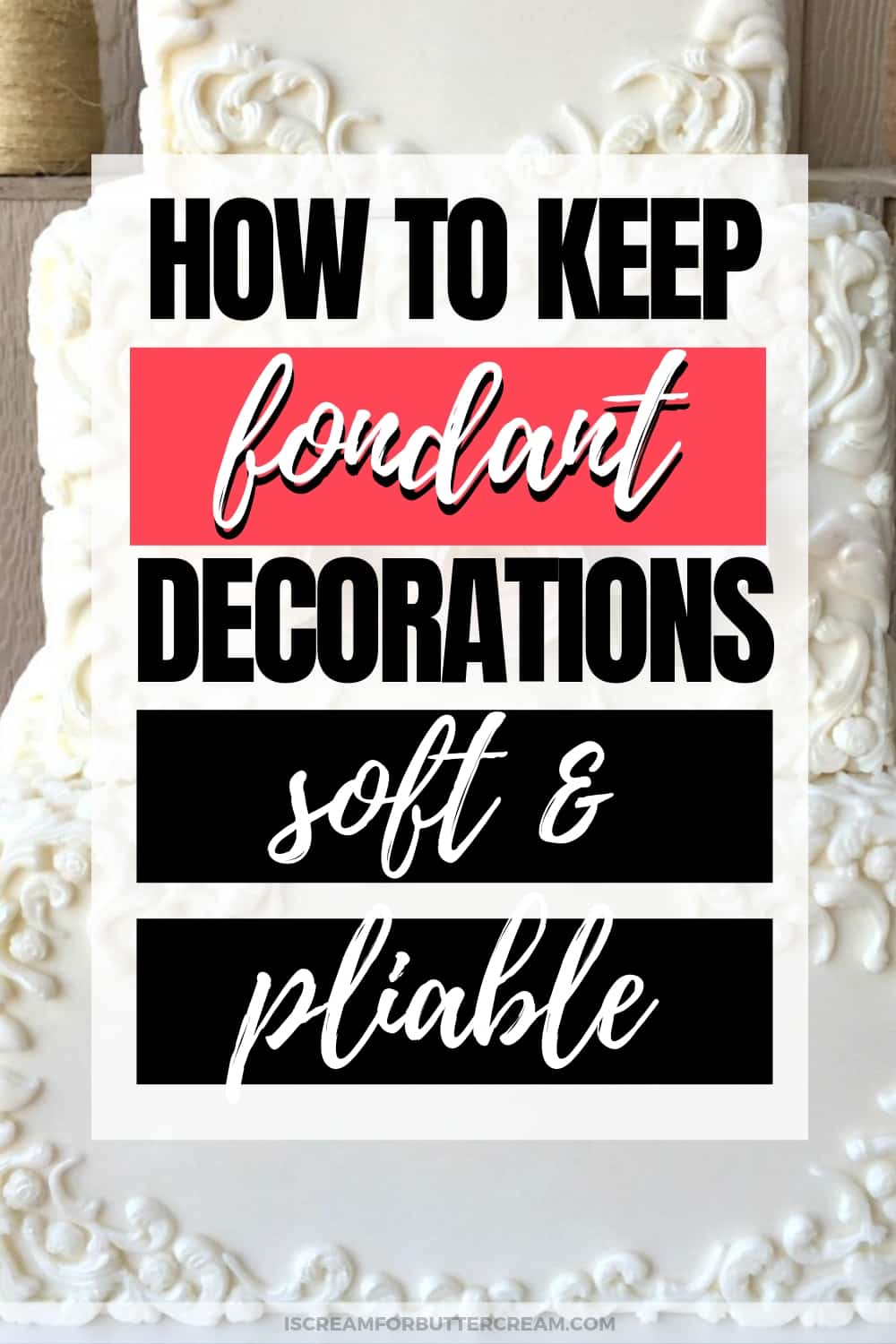 How to Keep Premade Fondant Decor Soft and Pliable New Pin Graphic 3