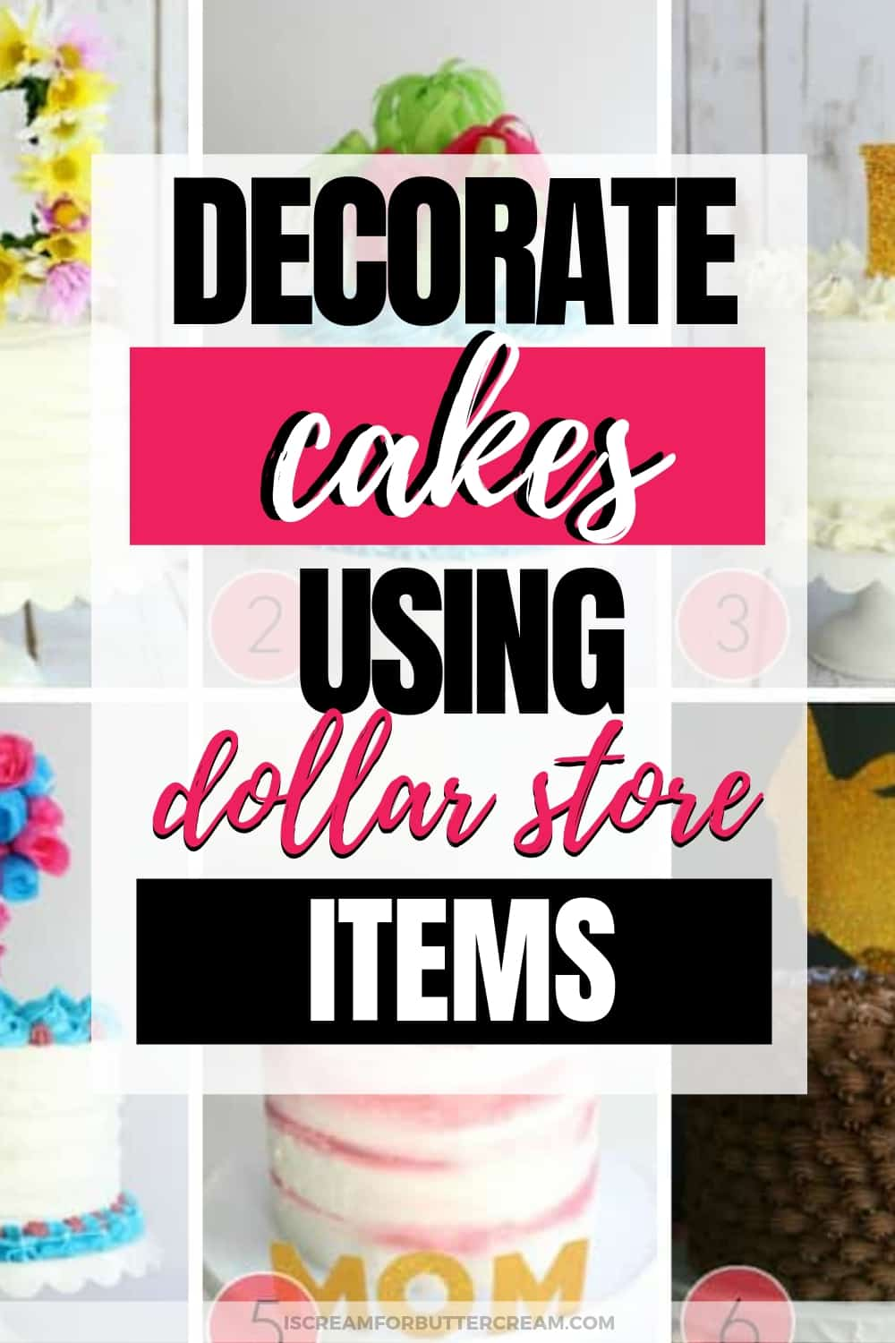 Decorate Cakes Using Dollar Store Items New Pin Graphic 1