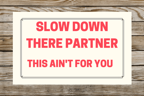 Slow Down There Partner Sign