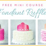 Free Fondant Ruffle Mini Course