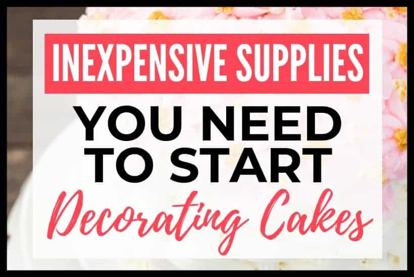Inexpensive Supplies you need to start Decorating Cakes Featured Image