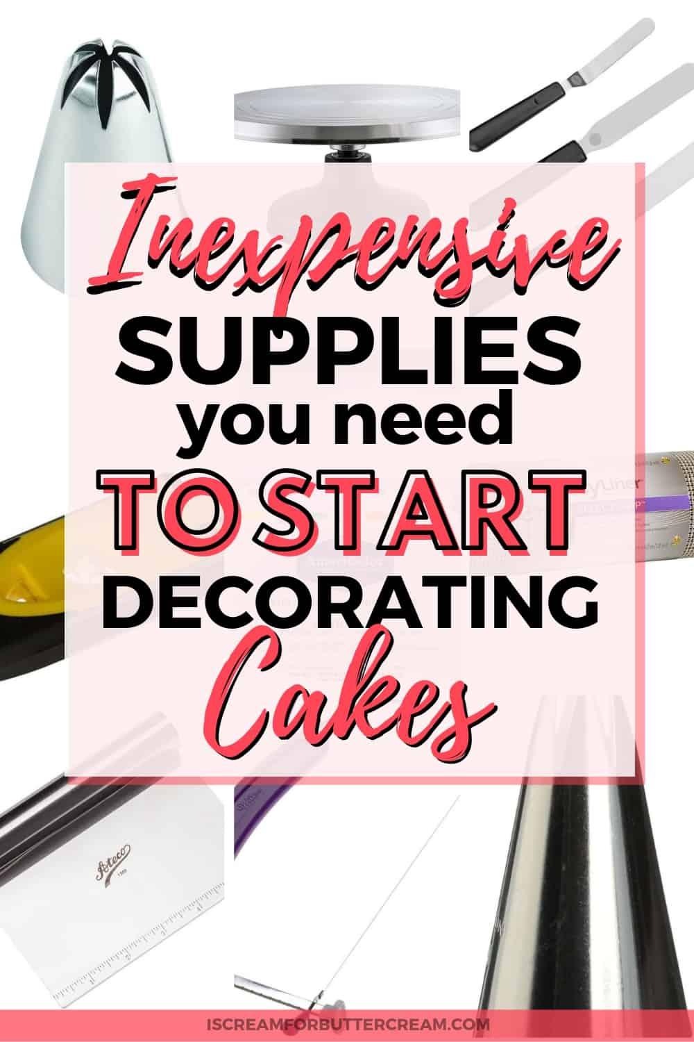 Inexpensive Supplies you need to start Decorating Cakes Pinterest Graphic 1