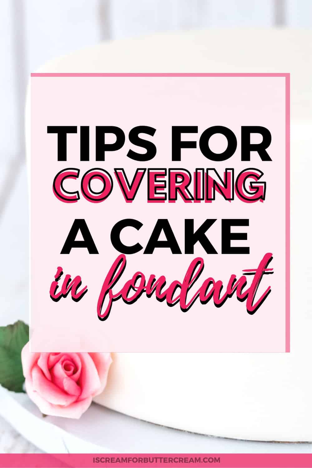 Tips for Covering a Cake in Fondant New Pin Graphic 1
