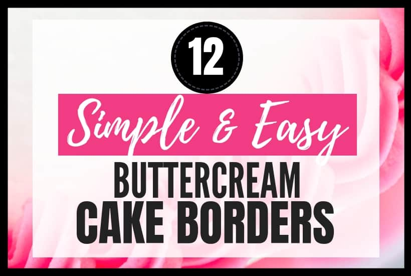 12 Simple and Easy Buttercream Cake Borders Featured Image