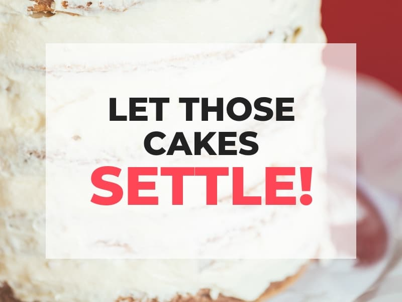 Let those cakes settle