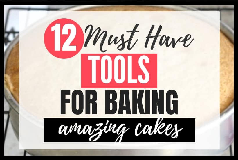 12 Must Have Tools for Baking Amazing Cakes