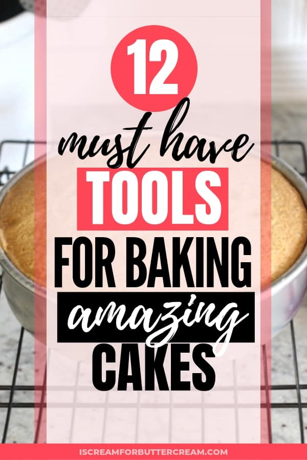 12 Must Have Tools for Baking Amazing Cakes Pin Image