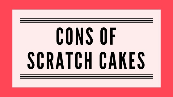 Cons of Scratch Cakes