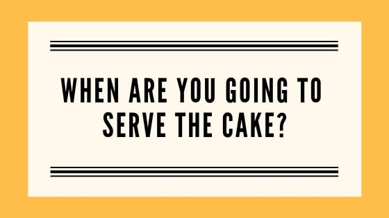When are you going to serve the cake graphic