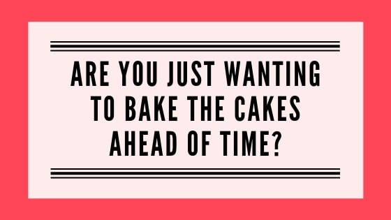 Are you just wanting to bake the cakes ahead of time graphic