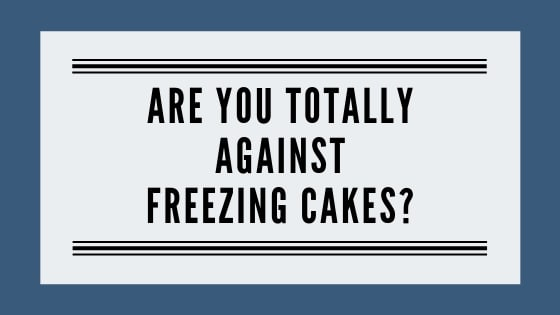 Are you totally against freezing cakes graphic