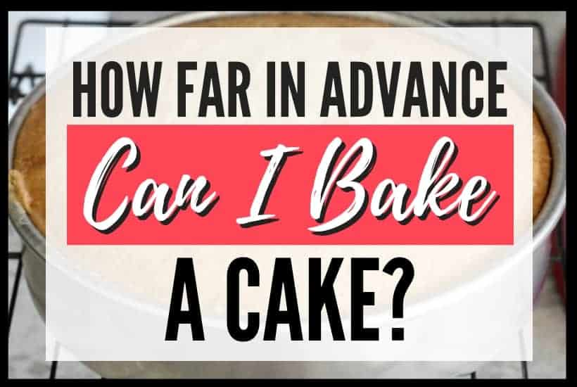 How Far in Advance Can I Bake a Cake Featured Image
