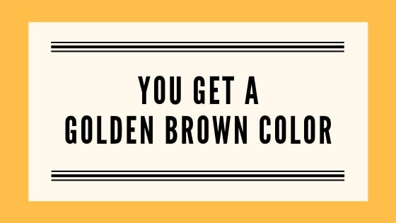you get a golden brown color graphic