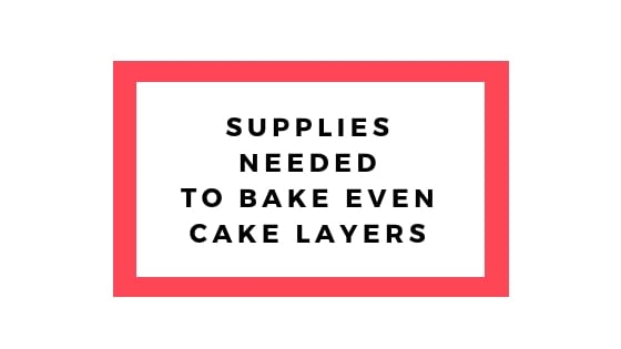 Supplies needed to bake even cakes graphic