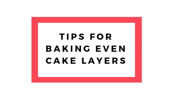 ways to bake even cake layers graphic