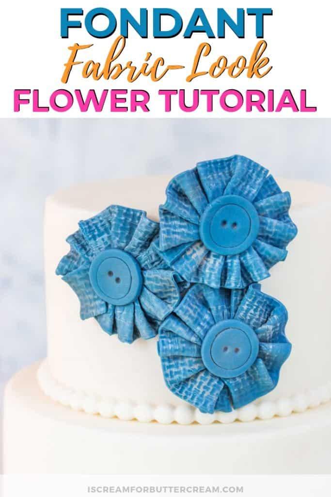 Pinterest Image for fondant fabric look flower tutorial