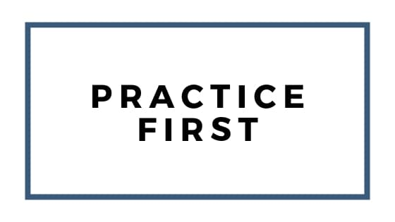 practice first