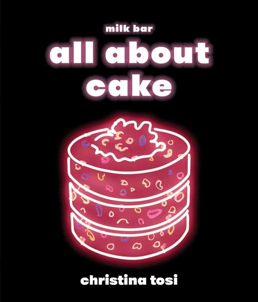 Milk Bar's All About Cake by Christina Tosi