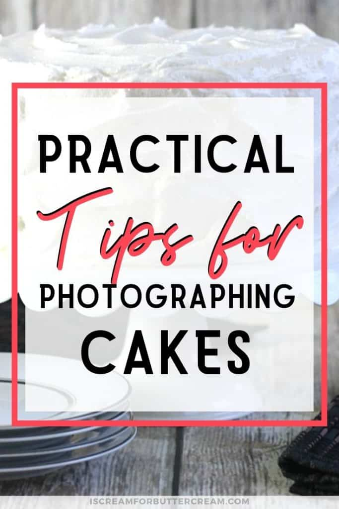 practical tips for photographing cakes
