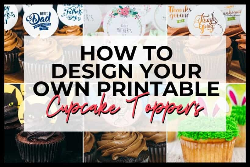 How to Design Your Own Printable Cupcake Toppers featured image