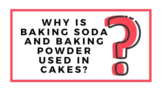 why is baking soda and powder used in cakes graphic