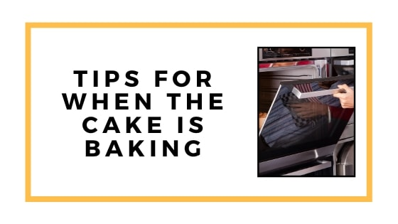 tips for when the cake is baking graphic