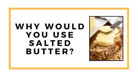 why use salted butter