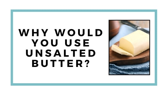 why would you use unsalted butter graphic