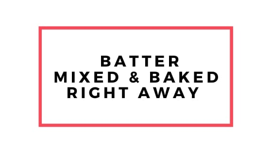 batter mixed and baked right away graphic