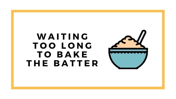 waiting too long to bake batter graphic with batter bowl